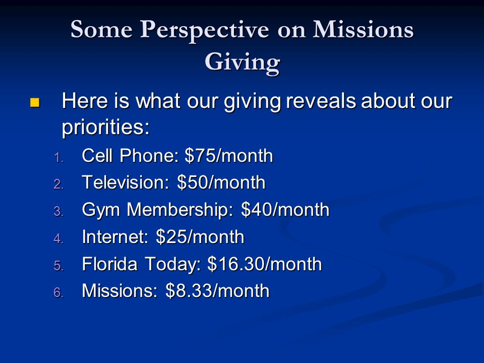 Some Perspective on Missions Giving Here is what our giving reveals about our priorities: Here is what our giving reveals about our priorities: 1.
