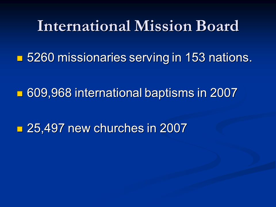 International Mission Board 5260 missionaries serving in 153 nations.