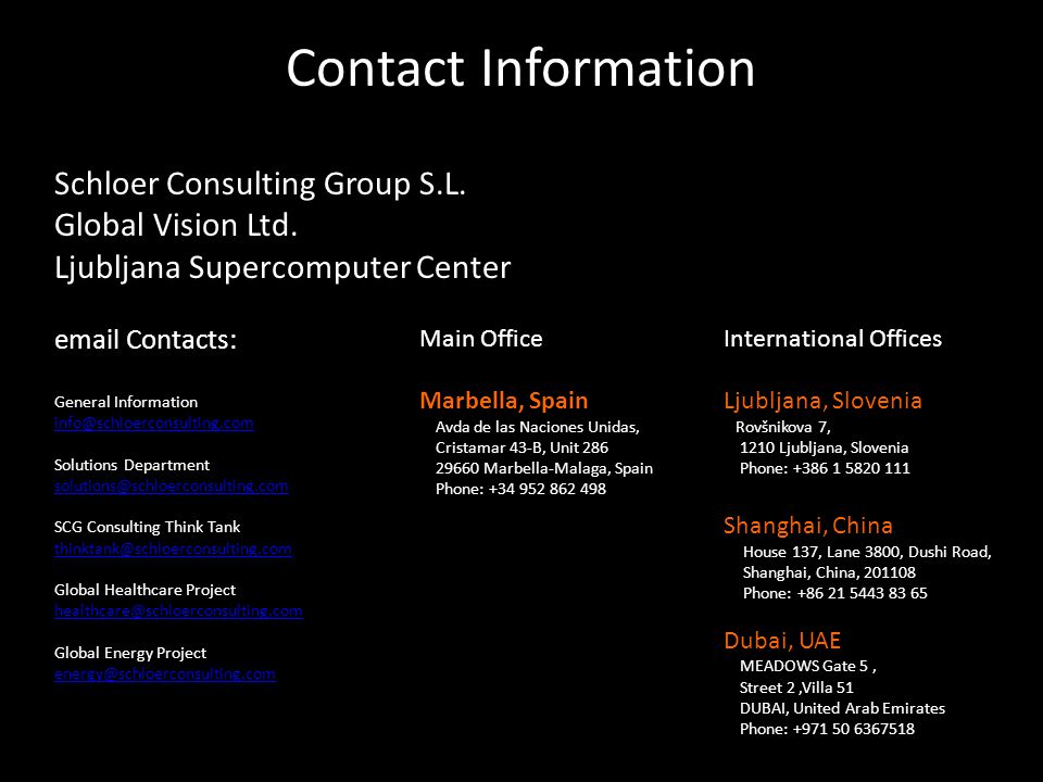 Contact Information Schloer Consulting Group S.L. Global Vision Ltd. Ljubljana Supercomputer Center email Contacts: General Information info@schloerco
