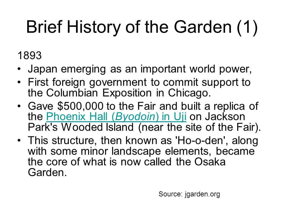 Brief History of the Garden (1) 1893 Japan emerging as an important world power, First foreign government to commit support to the Columbian Exposition in Chicago.