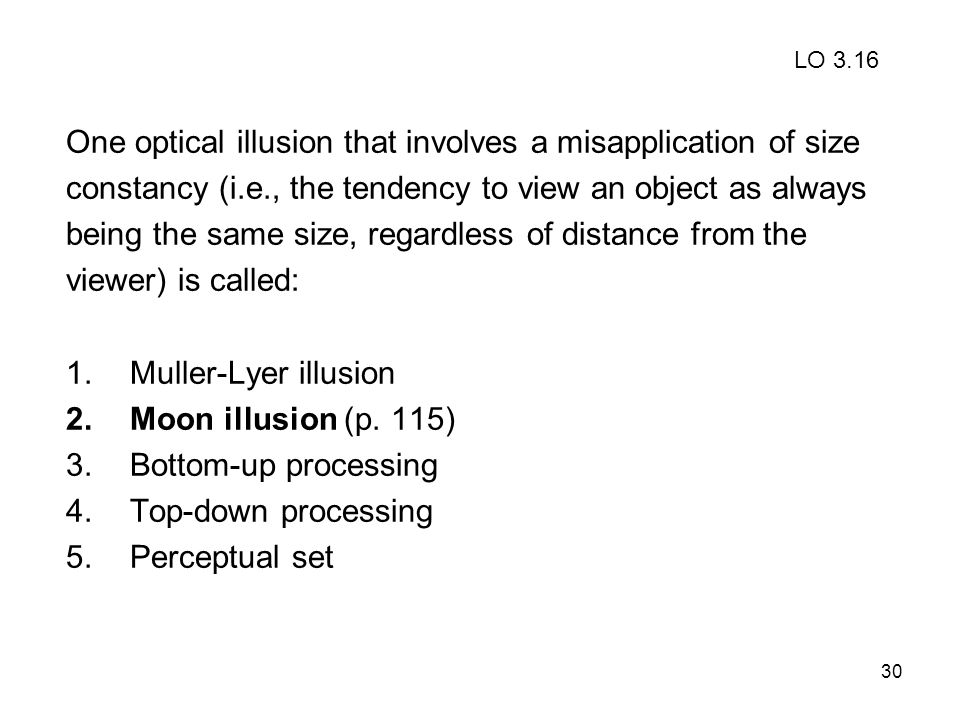 30 One optical illusion that involves a misapplication of size constancy (i.e., the tendency to view an object as always being the same size, regardle