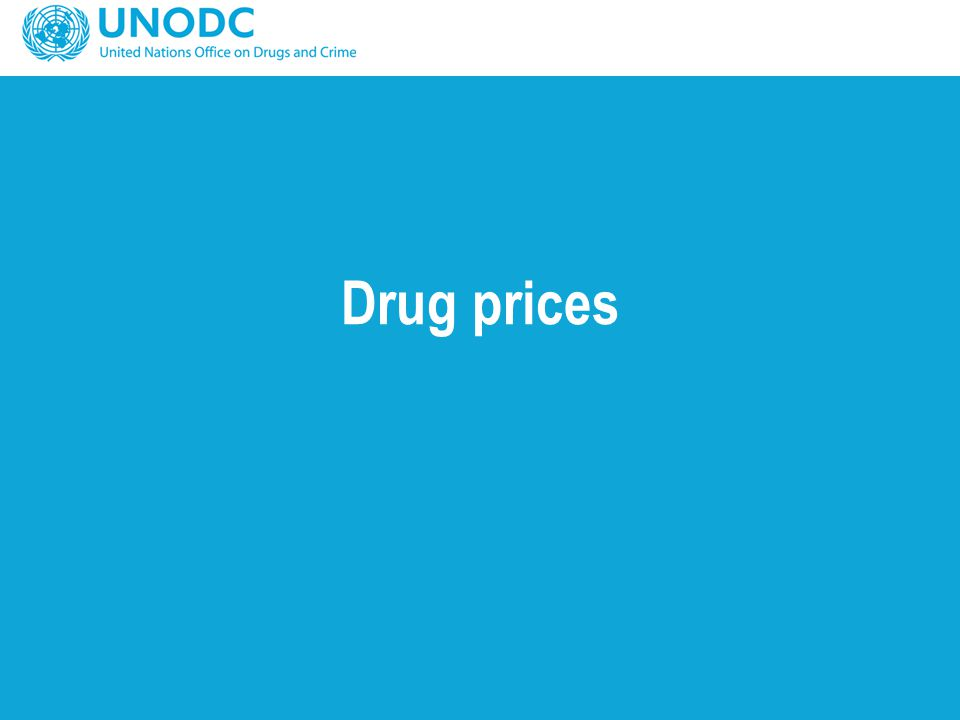 UNODC prices data collection: opium and coca products Monthly farm-gate prices –coca leaf and derivatives (Bolivia, Colombia, Peru) –opium (Afghanistan, Myanmar) Monthly trader prices in production areas Export value estimation –opium (Afghanistan) Consumer prices and purities –collected through ARQ