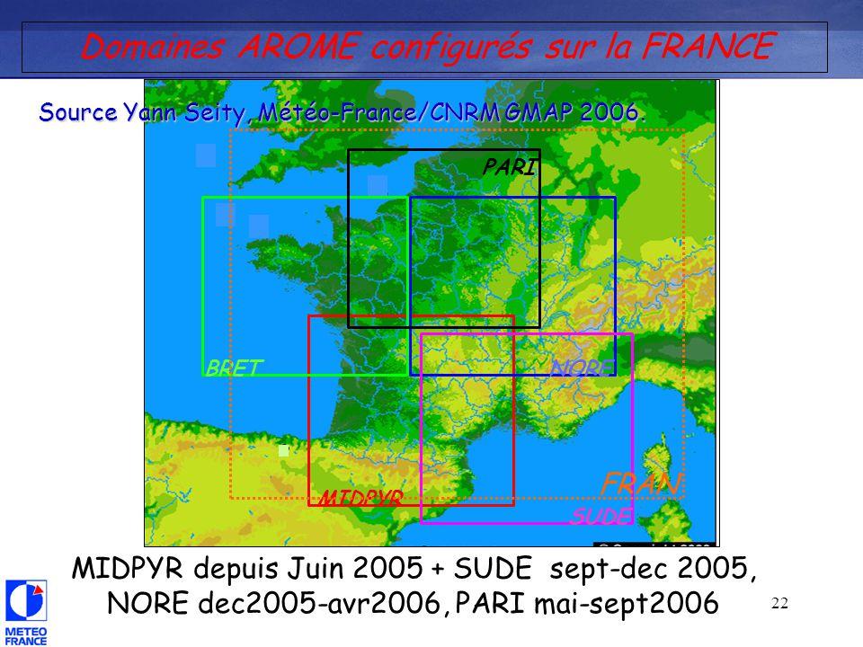 22 MIDPYR SUDE NORE PARI BRET Domaines AROME configurés sur la FRANCE MIDPYR depuis Juin 2005 + SUDE sept-dec 2005, NORE dec2005-avr2006, PARI mai-sept2006 FRAN Source Yann Seity, Météo-France/CNRM GMAP 2006.