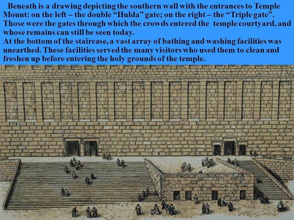 Herod straightened out Temple Mount, and built supporting walls from huge stones to provide the vast flat area for the magnificent new temple.