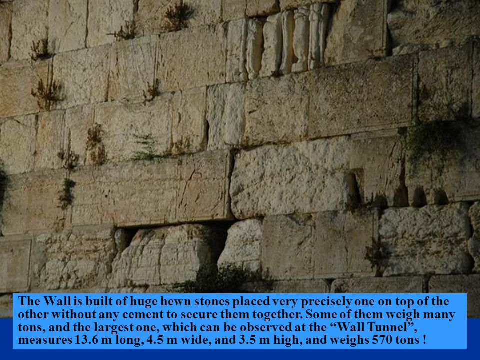 Beneath – the Western Wall, which, as explained before, is a part of the supporting walls for the temple area.