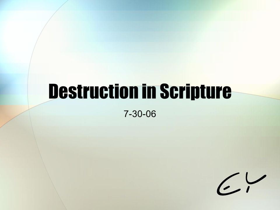 Destruction in Scripture 7-30-06