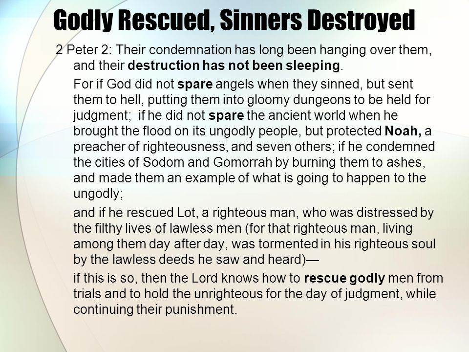 Godly Rescued, Sinners Destroyed 2 Peter 2: Their condemnation has long been hanging over them, and their destruction has not been sleeping.