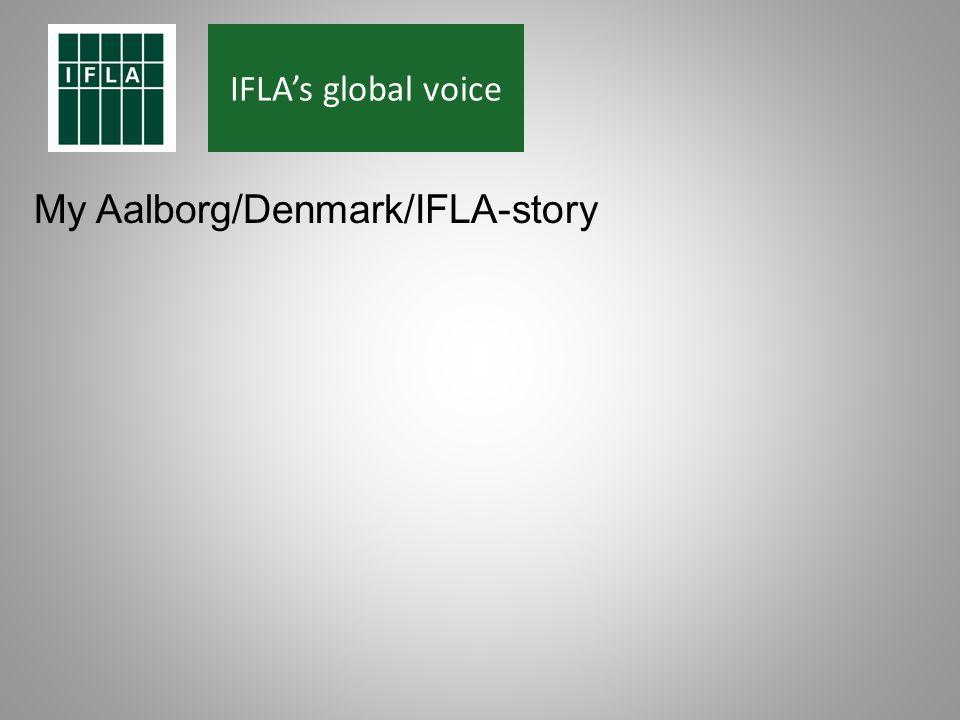 IFLAs global voice My Aalborg/Denmark/IFLA-story