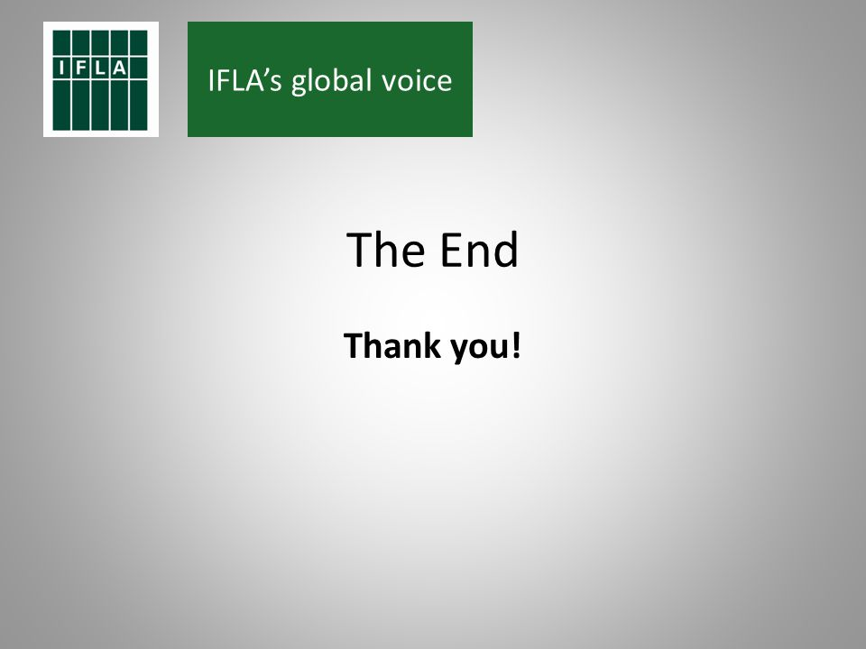 IFLAs global voice The End Thank you!