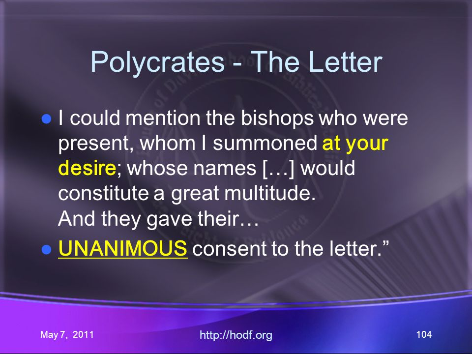 May 7, 2011 http://hodf.org 104 Polycrates - The Letter I could mention the bishops who were present, whom I summoned at your desire; whose names […]