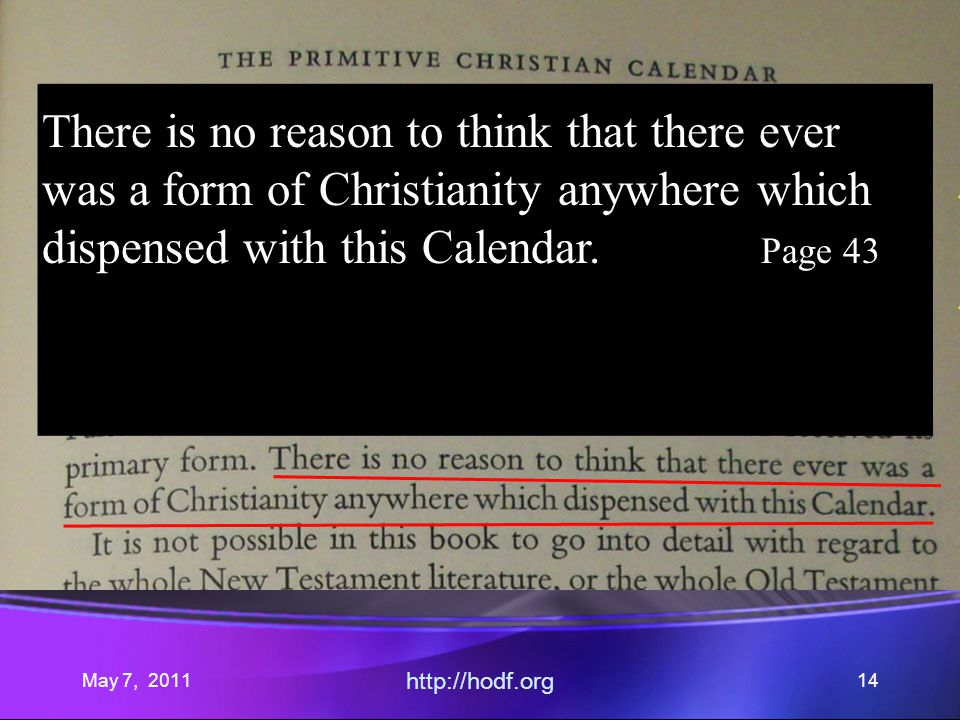 May 7, 2011 http://hodf.org 14 There is no reason to think that there ever was a form of Christianity anywhere which dispensed with this Calendar.