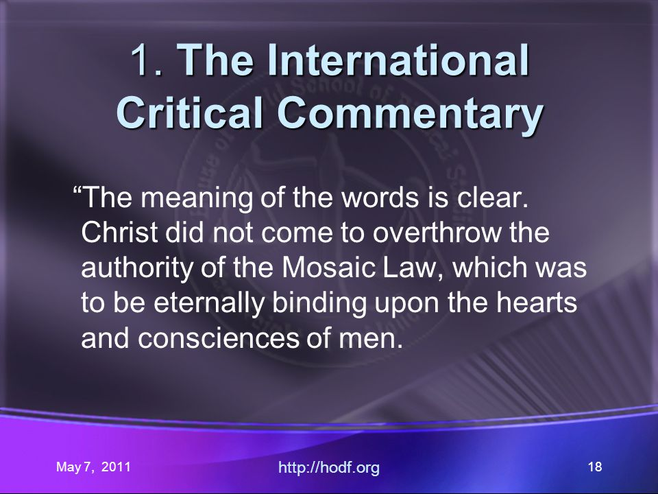 May 7, 2011 http://hodf.org 18 1. The International Critical Commentary The meaning of the words is clear. Christ did not come to overthrow the author