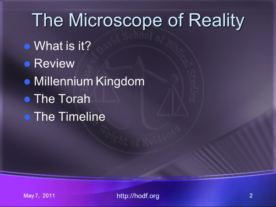 May 7, 2011 http://hodf.org 2 The Microscope of Reality What is it.
