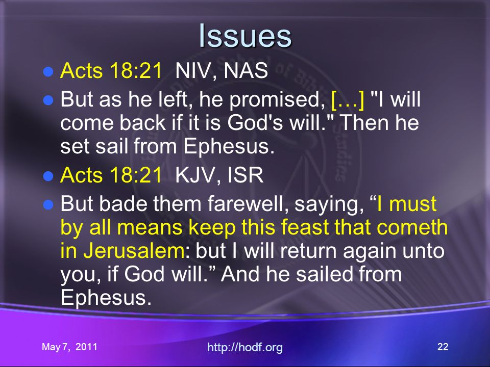 May 7, 2011 http://hodf.org 22 Issues Acts 18:21 NIV, NAS But as he left, he promised, […]