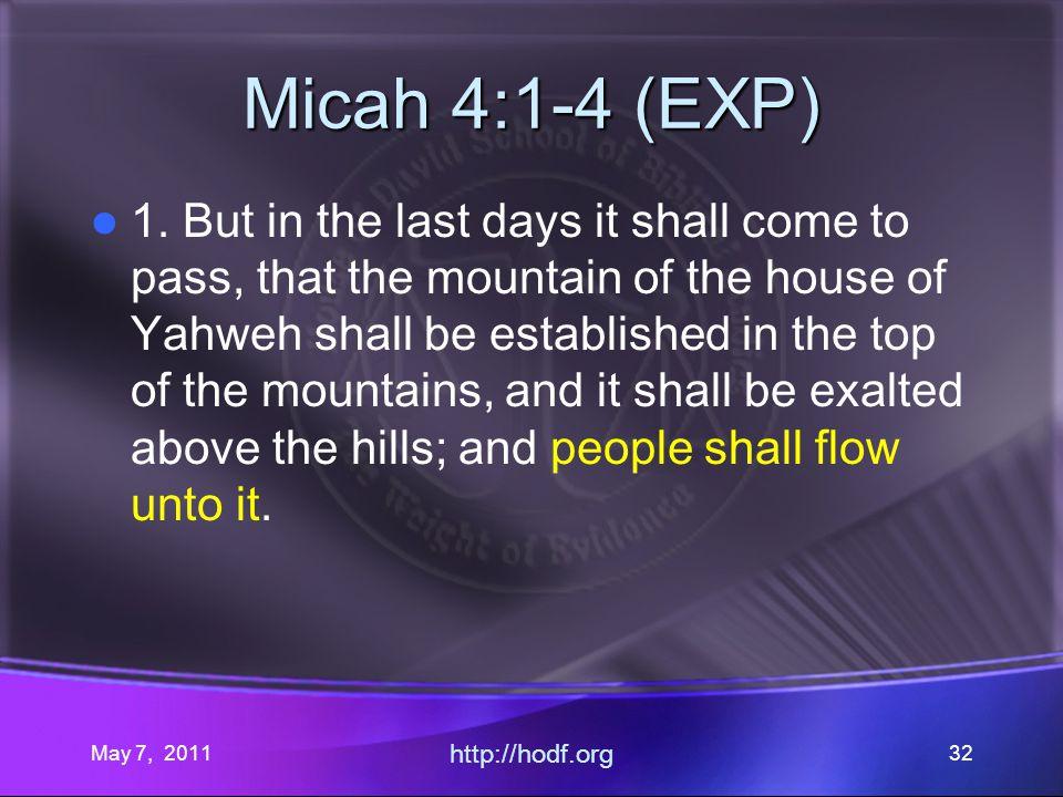 May 7, 2011 http://hodf.org 32 Micah 4:1-4 (EXP) 1.