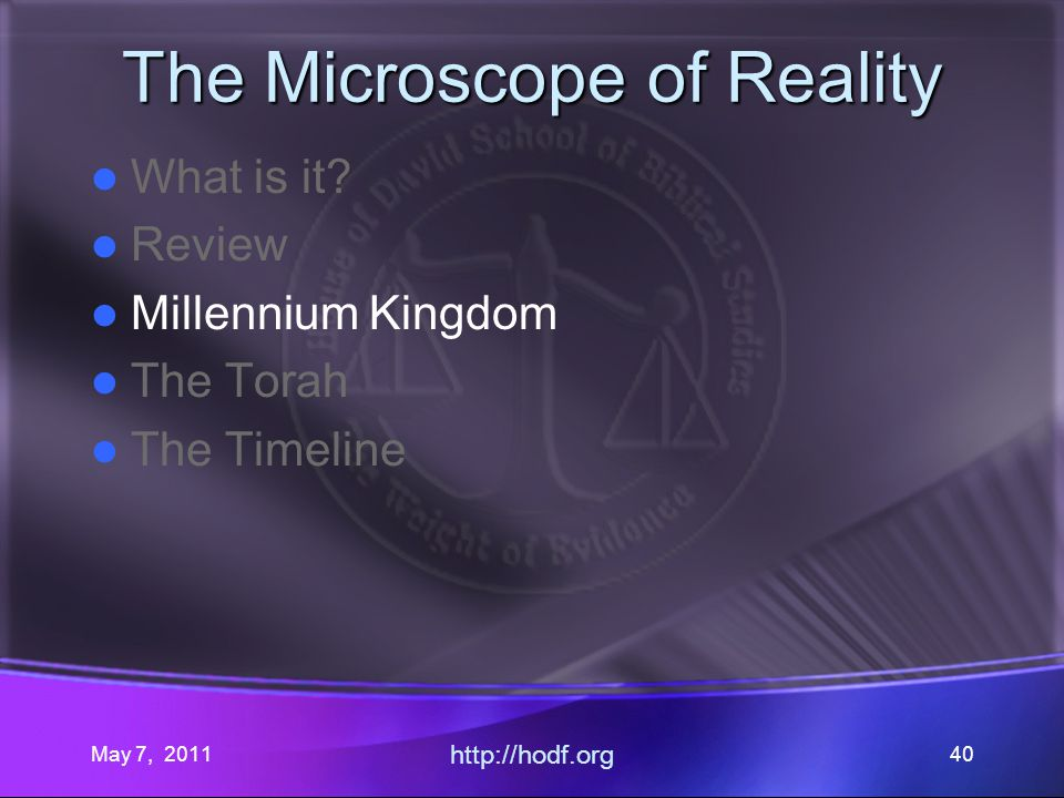 May 7, 2011 http://hodf.org 40 The Microscope of Reality What is it.