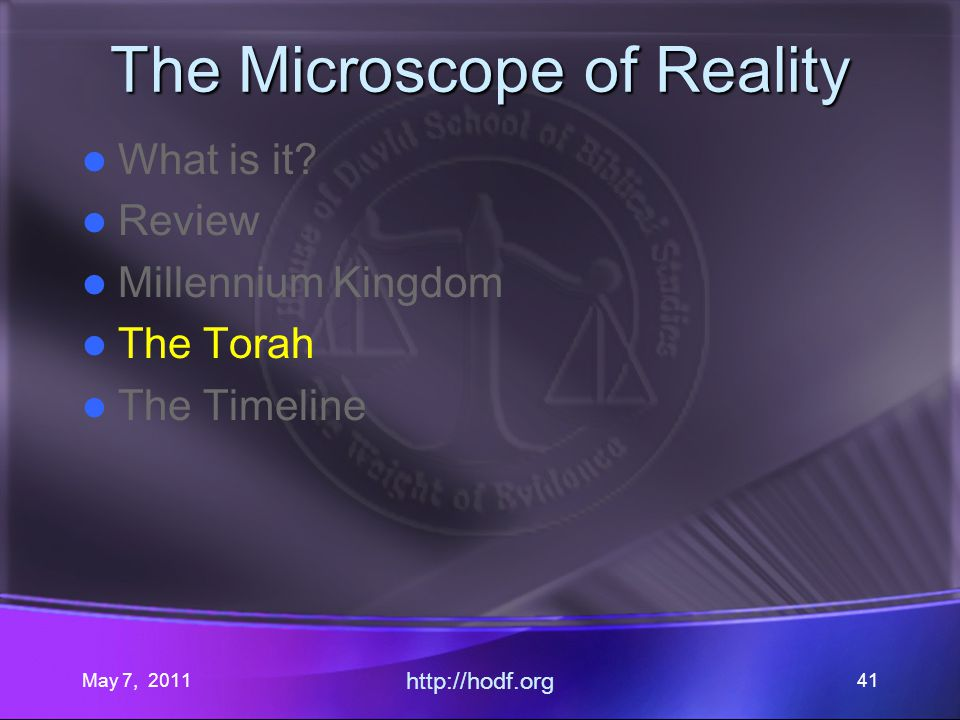 May 7, 2011 http://hodf.org 41 The Microscope of Reality What is it.