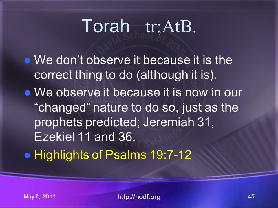 May 7, 2011 http://hodf.org 45 Torah tr;AtB. We dont observe it because it is the correct thing to do (although it is). We observe it because it is no
