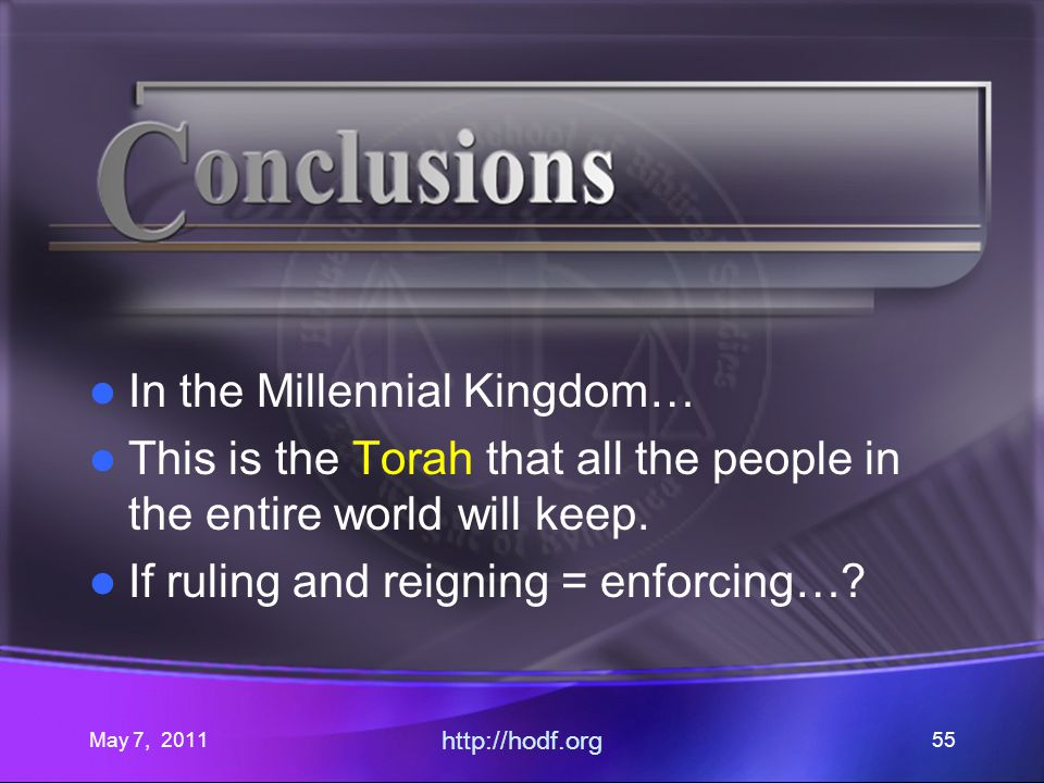 May 7, 2011 http://hodf.org 55 In the Millennial Kingdom… This is the Torah that all the people in the entire world will keep.
