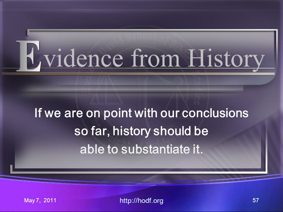 May 7, 2011 http://hodf.org 57 vidence from History If we are on point with our conclusions so far, history should be able to substantiate it.