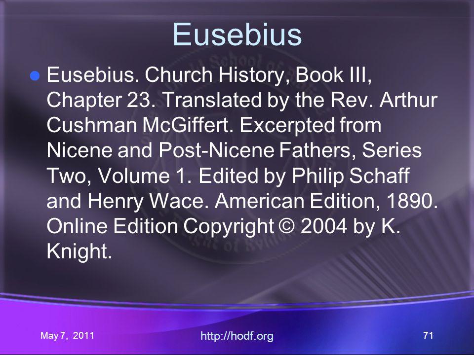 May 7, 2011 http://hodf.org 71 Eusebius Eusebius. Church History, Book III, Chapter 23.