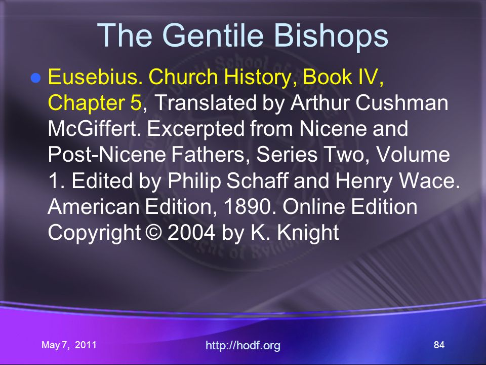 May 7, 2011 http://hodf.org 84 The Gentile Bishops Eusebius.