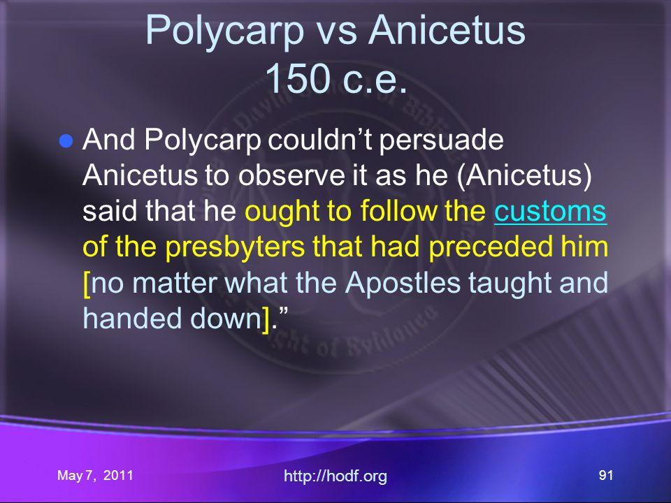 May 7, 2011 http://hodf.org 91 Polycarp vs Anicetus 150 c.e.