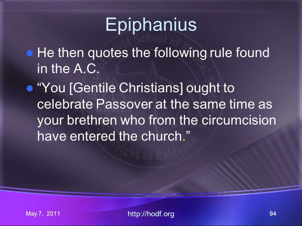 May 7, 2011 http://hodf.org 94 Epiphanius He then quotes the following rule found in the A.C.