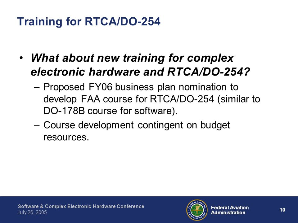 10 Federal Aviation Administration July 26, 2005 Software & Complex Electronic Hardware Conference Training for RTCA/DO-254 What about new training fo