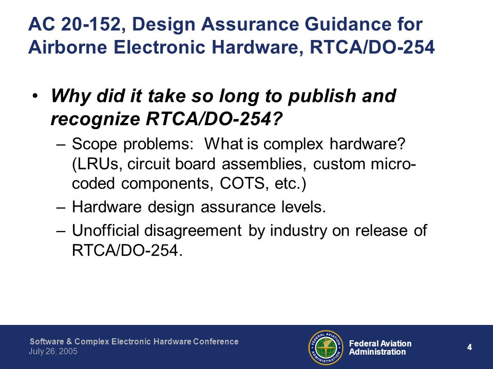4 Federal Aviation Administration July 26, 2005 Software & Complex Electronic Hardware Conference AC 20-152, Design Assurance Guidance for Airborne El
