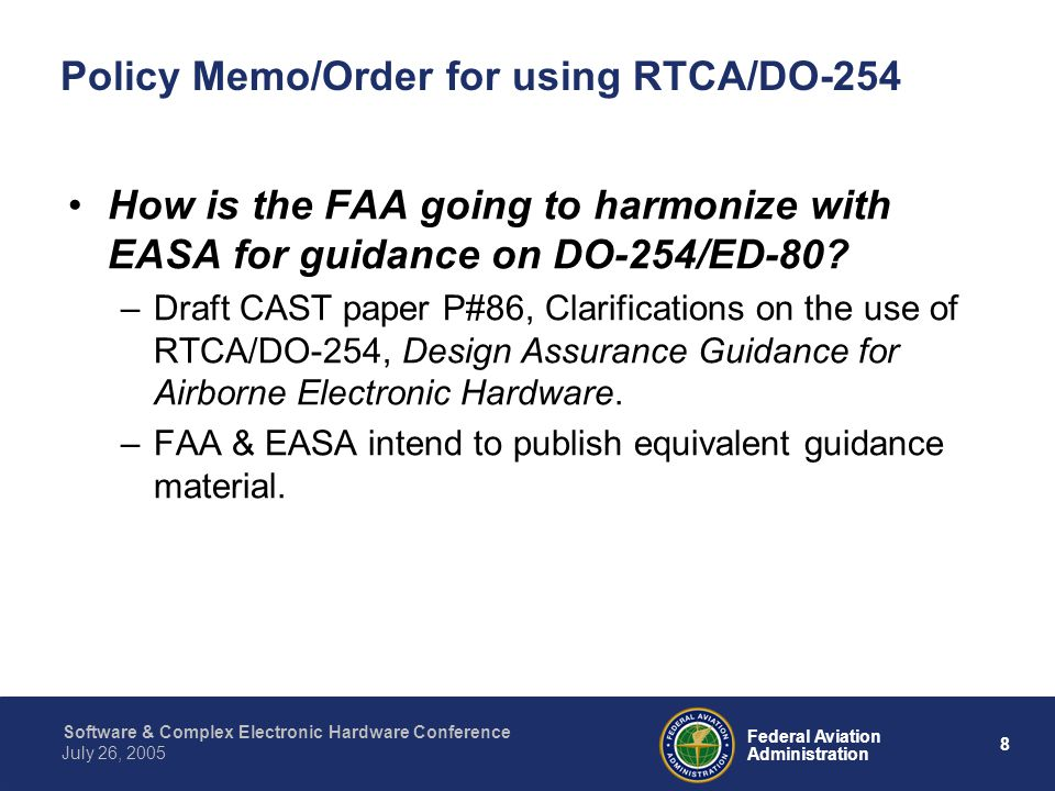 8 Federal Aviation Administration July 26, 2005 Software & Complex Electronic Hardware Conference Policy Memo/Order for using RTCA/DO-254 How is the F