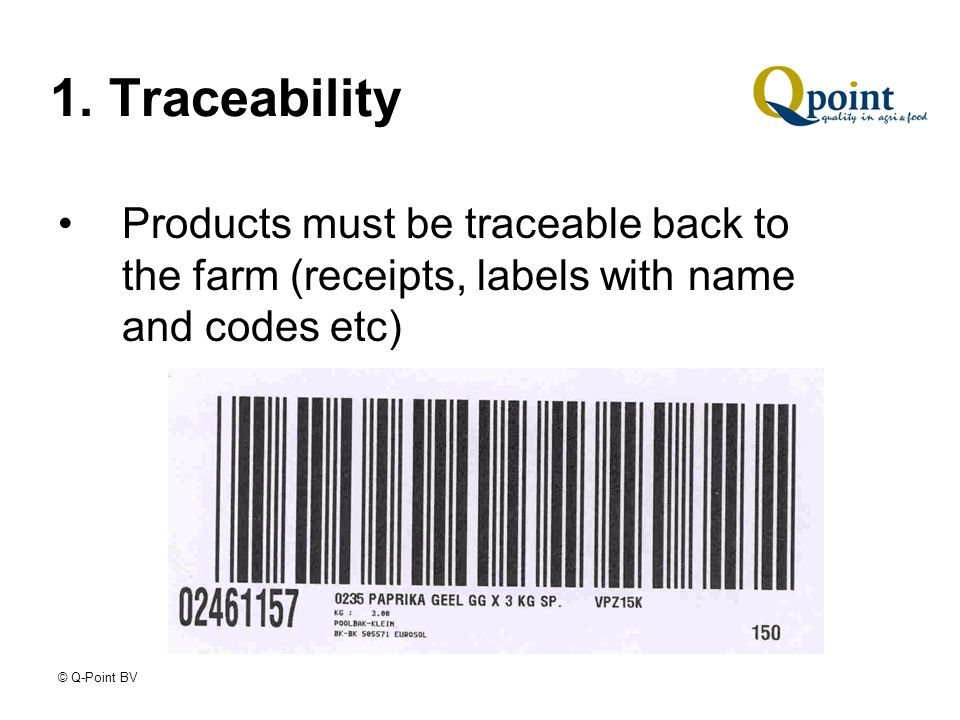 © Q-Point BV 1. Traceability Products must be traceable back to the farm (receipts, labels with name and codes etc)