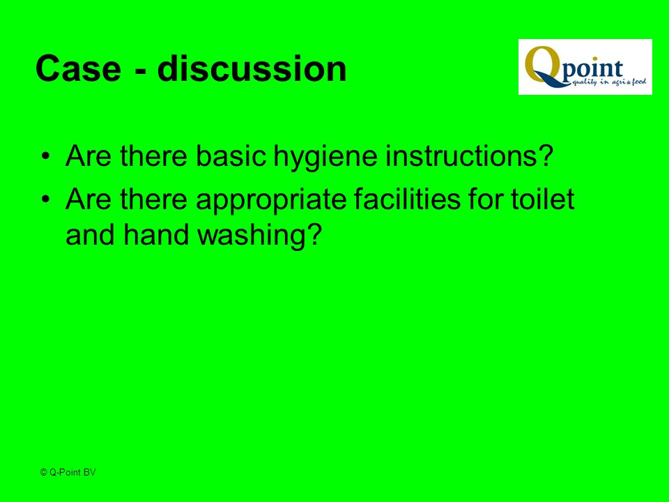 © Q-Point BV Case - discussion Are there basic hygiene instructions.
