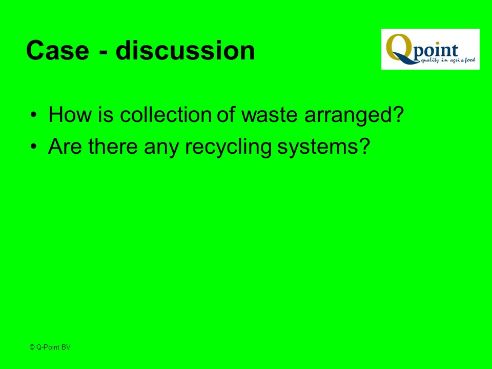 © Q-Point BV Case - discussion How is collection of waste arranged.