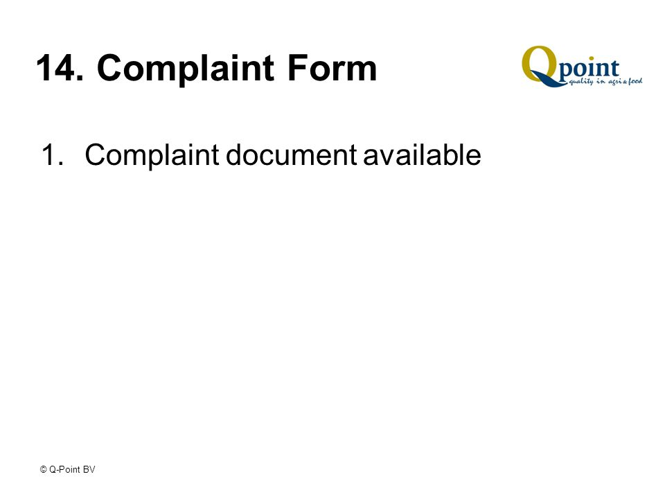 © Q-Point BV 14. Complaint Form 1.Complaint document available