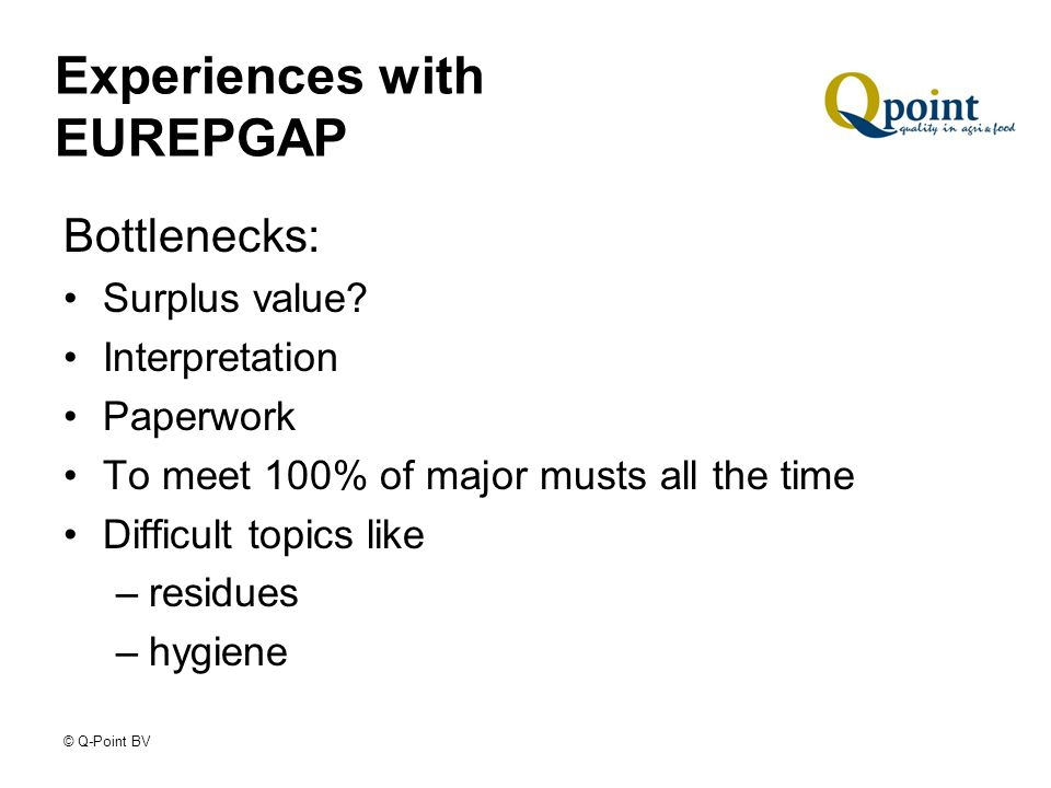 © Q-Point BV Experiences with EUREPGAP Bottlenecks: Surplus value.