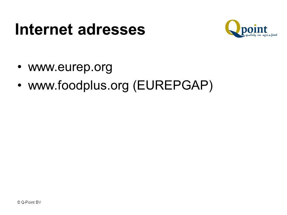 © Q-Point BV Internet adresses www.eurep.org www.foodplus.org (EUREPGAP)
