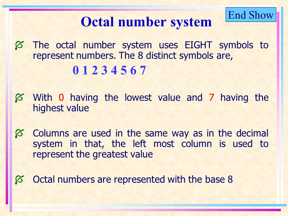End Show Octal number system The octal number system uses EIGHT symbols to represent numbers.