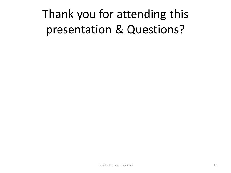 Thank you for attending this presentation & Questions 16Point of View:Truckies