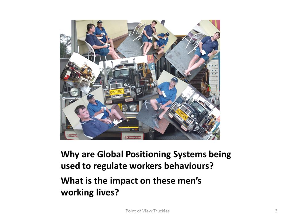 Aim to answer these questions: Why are Global Positioning Systems being used to regulate workers behaviours.