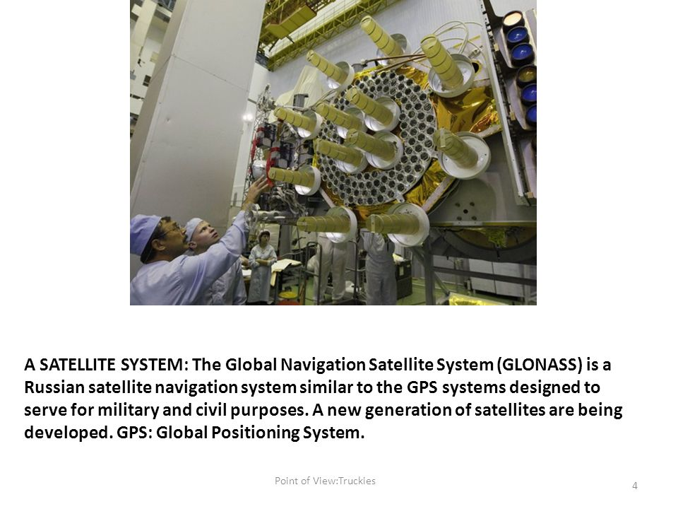 A SATELLITE SYSTEM: The Global Navigation Satellite System (GLONASS) is a Russian satellite navigation system similar to the GPS systems designed to serve for military and civil purposes.
