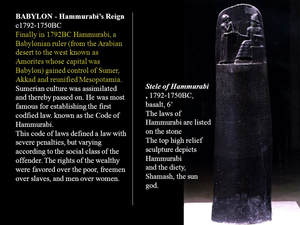 Stele of Hammurabi, 1792-1750BC, basalt, 6 The laws of Hammurabi are listed on the stone The top high relief sculpture depicts Hammurabi and the diety, Shamash, the sun god.