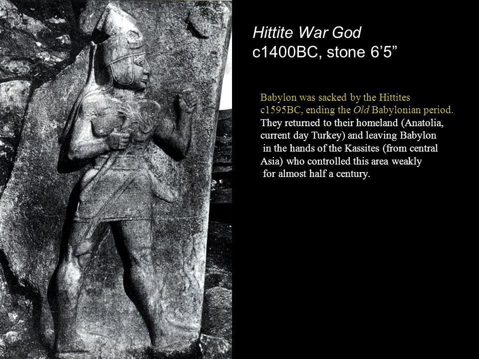 Hittite War God c1400BC, stone 65 Babylon was sacked by the Hittites c1595BC, ending the Old Babylonian period.