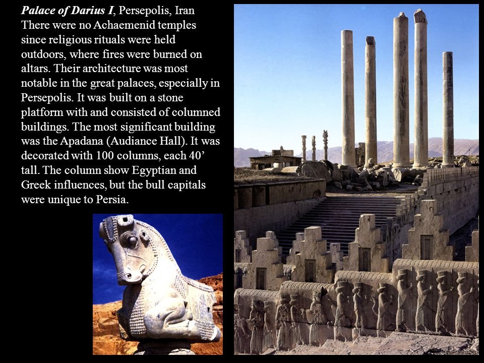 Palace of Darius I, Persepolis, Iran There were no Achaemenid temples since religious rituals were held outdoors, where fires were burned on altars.