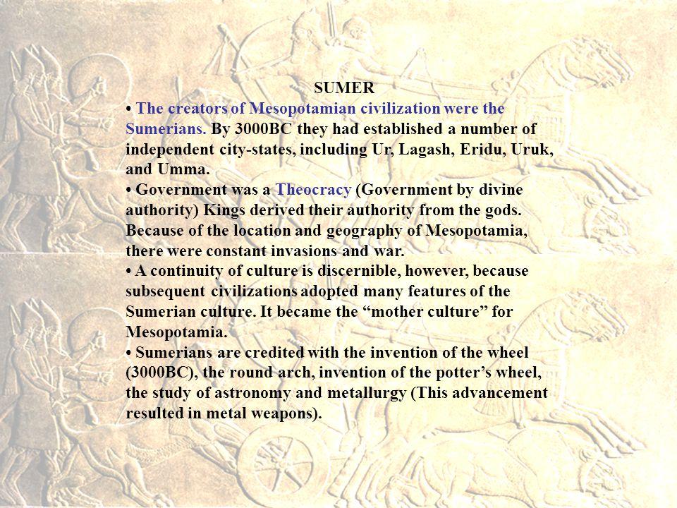 SUMER The creators of Mesopotamian civilization were the Sumerians.