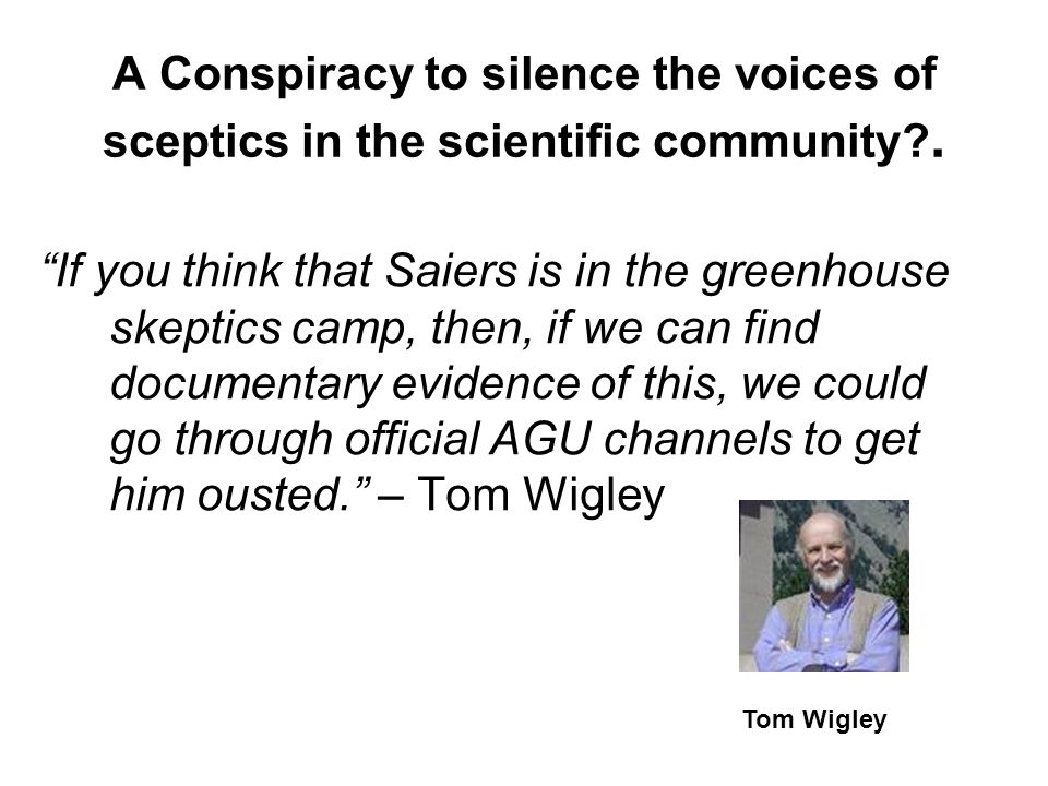 A Conspiracy to silence the voices of sceptics in the scientific community .