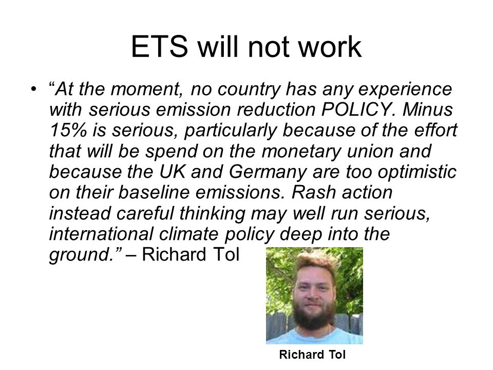 ETS will not work At the moment, no country has any experience with serious emission reduction POLICY.