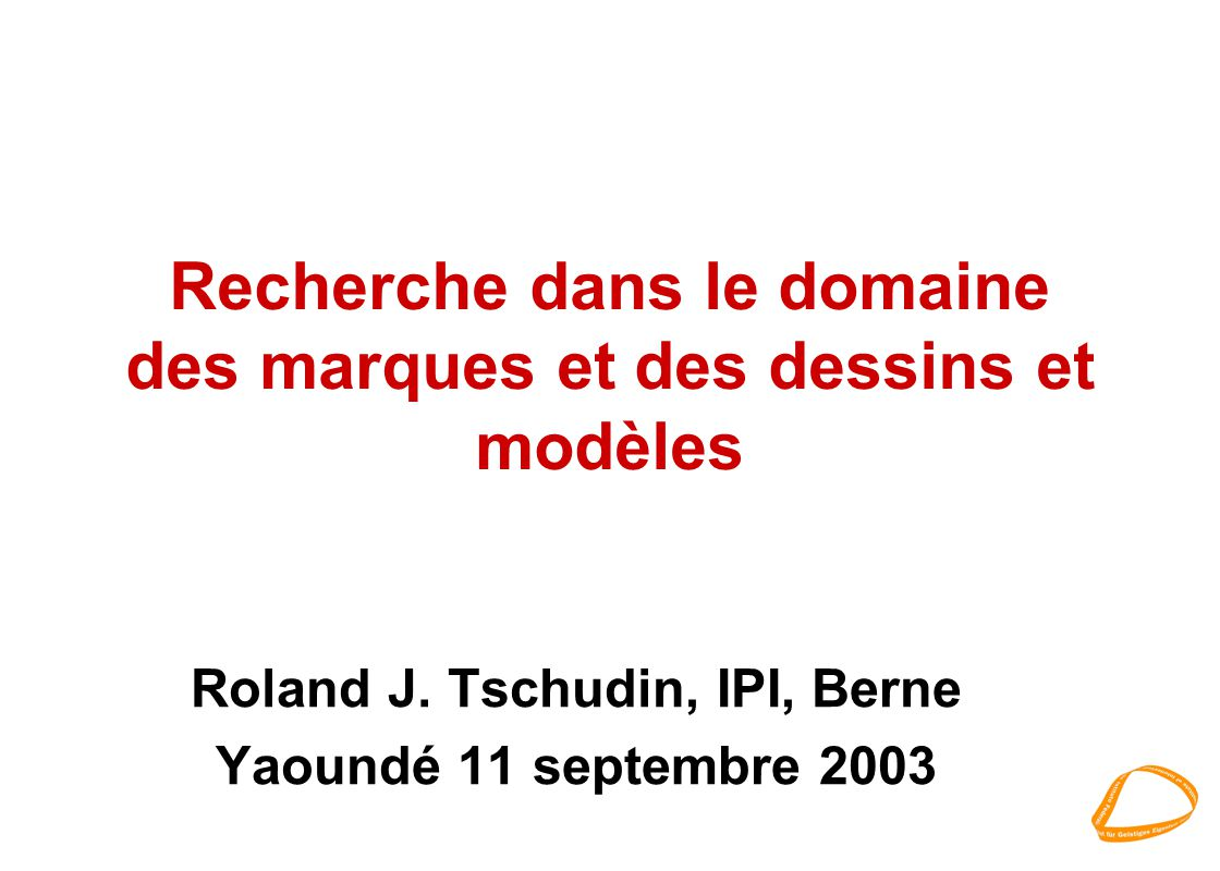 Recherche dans le domaine des marques et des dessins et modèles Roland J.