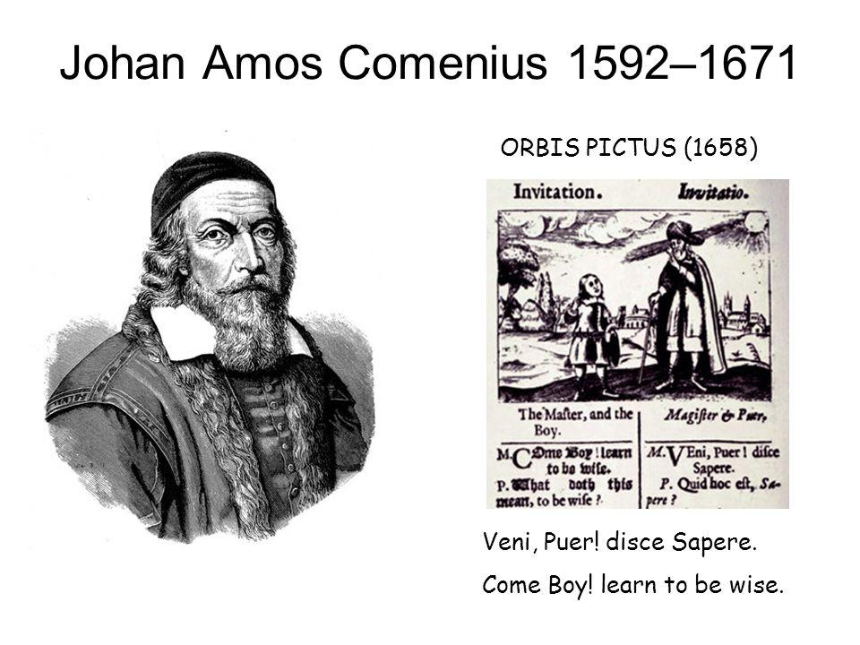 Johan Amos Comenius 1592–1671 ORBIS PICTUS (1658) Veni, Puer.