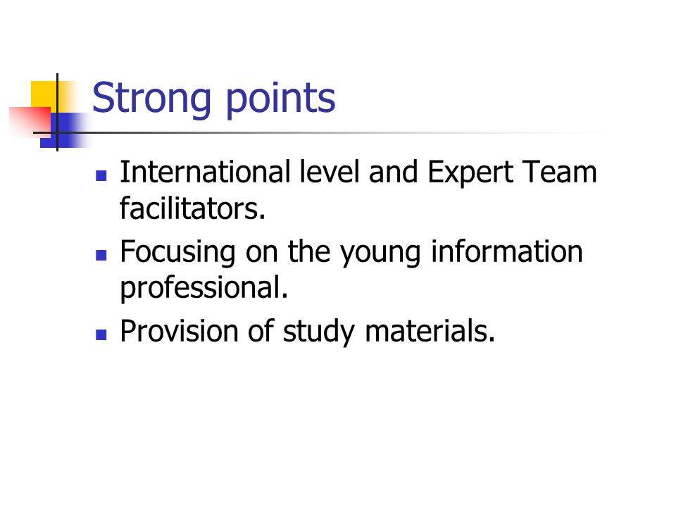Strong points International level and Expert Team facilitators.